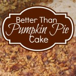 Better Than Pumpkin Pie Cake
