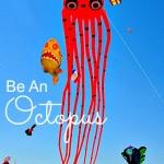 Be an Octopus