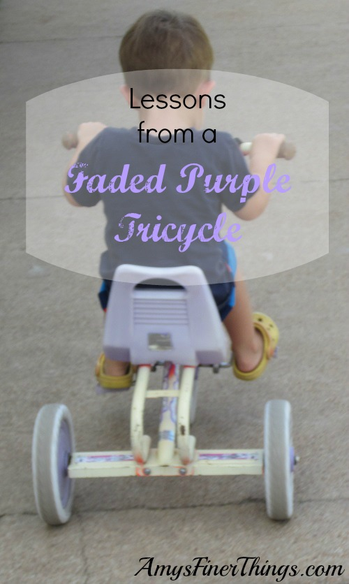 Lessons from a Faded Purple Tricycle