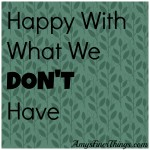 Happy With What We Don't Have {from the Archives}