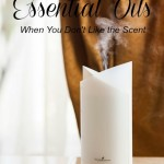How to Use Your Essential Oils When You Don't Like the Scent